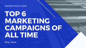 Top 6 marketing campaigns of all time