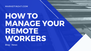 How to manage your remote workers