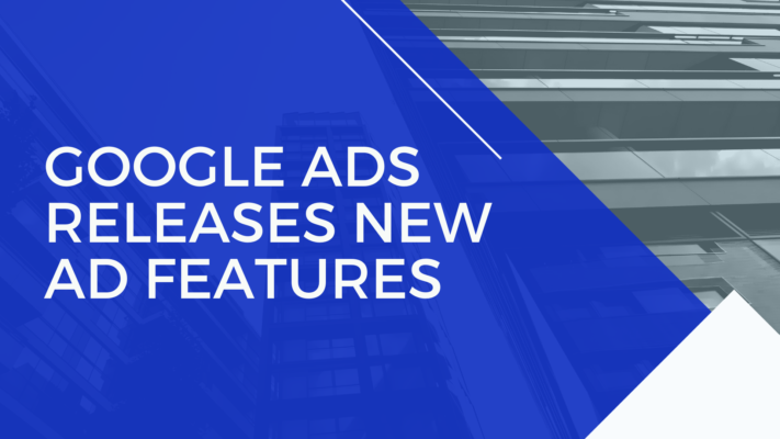 Google Ads Releases New Ad Features
